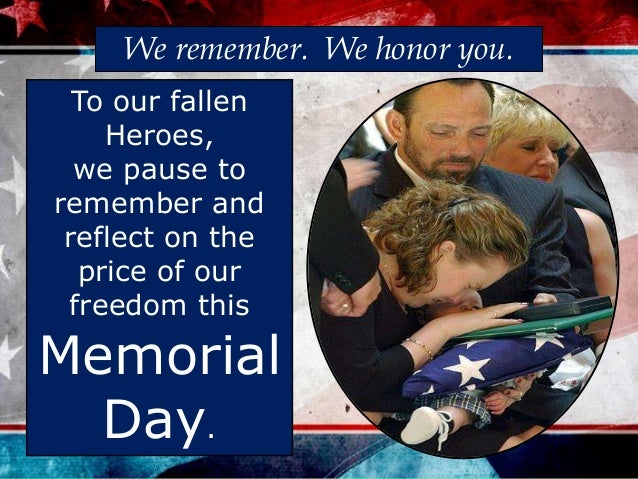 To our fallen Heroes, we pause to remember and reflect on the price of our freedom this Memorial Day. We remember. We hono...