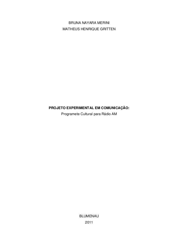 BRUNA NAYARA MERINI      MATHEUS HENRIQUE GRITTENPROJETO EXPERIMENTAL EM COMUNICAÇÃO:     Programete Cultural para Rádio A...