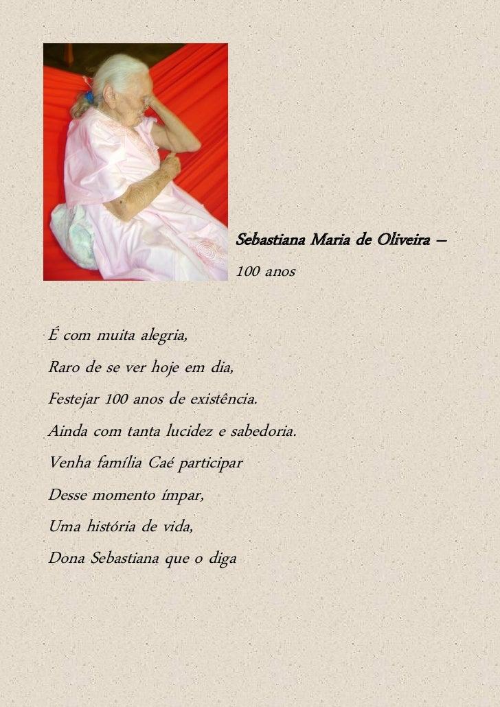 Sebastiana Maria de Oliveira –                           100 anosÉ com muita alegria,Raro de se ver hoje em dia,Festejar 1...