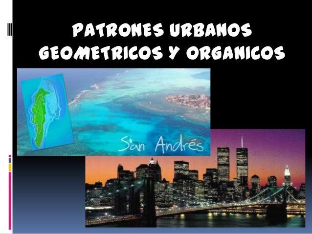 PATRONES URBANOSGEOMETRICOS Y ORGANICOS