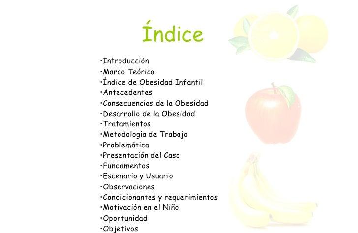 Índice <ul><li>Introducción </li></ul><ul><li>Marco Teórico </li></ul><ul><li>Índice de Obesidad Infantil </li></ul><ul><l...