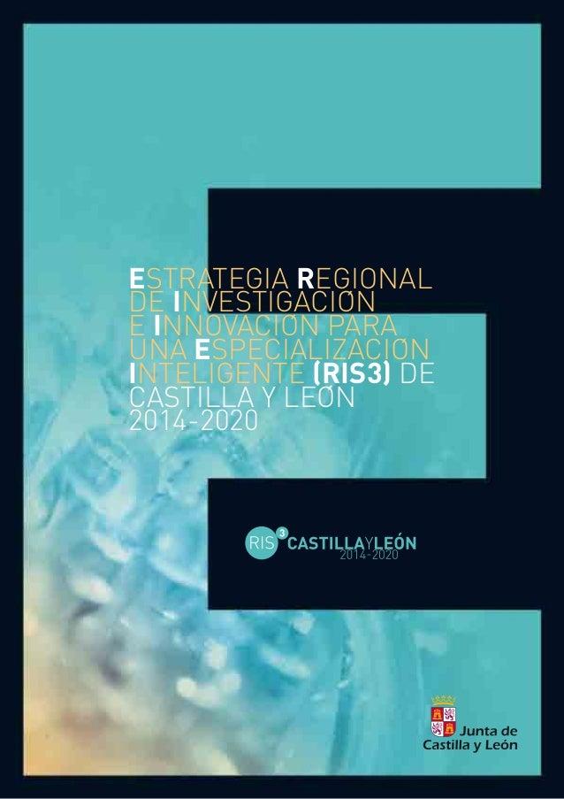 ESTRATEGIA REGIONAL DE INVESTIGACION E INNOVACION PARA UNA ESPECIALIZACION INTELIGENTE (RIS3) DE CASTILLA Y LEON 2014-2020