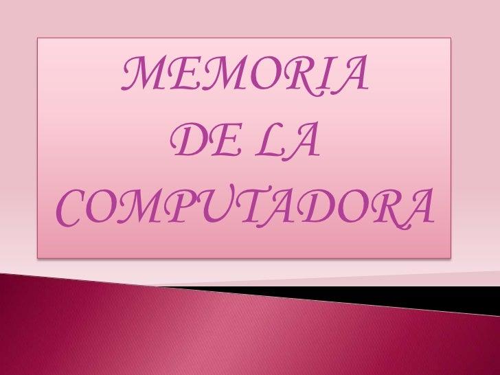 MEMORIA   DE LACOMPUTADORA