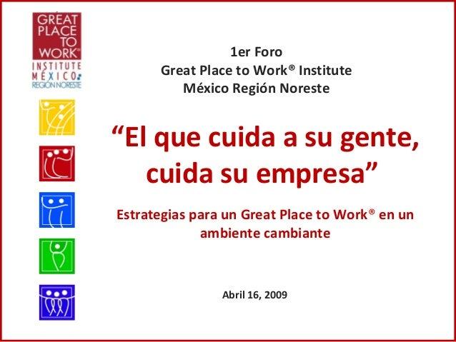 """""""El que cuida a su gente, cuida su empresa"""" Estrategias para un Great Place to Work® en un ambiente cambiante Abril 16, 20..."""