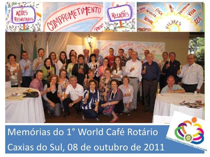 Memórias do 1° World Café Rotário<br />Caxias do Sul, 08 de outubro de 2011<br />