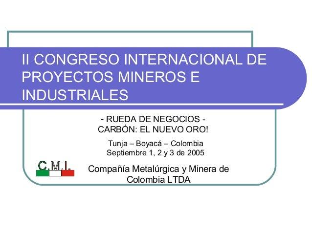 II CONGRESO INTERNACIONAL DE PROYECTOS MINEROS E INDUSTRIALES Tunja – Boyacá – Colombia Septiembre 1, 2 y 3 de 2005 - RUED...