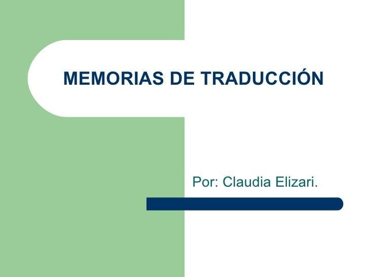 MEMORIAS DE TRADUCCIÓN Por: Claudia Elizari.