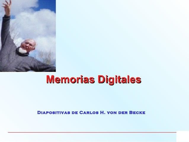 Memorias DigitalesMemorias Digitales Diapositivas de Carlos H. von der Becke