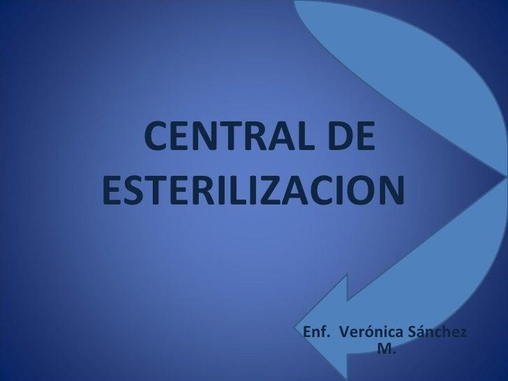 Enf.  Verónica Sánchez  M. CENTRAL DE ESTERILIZACION