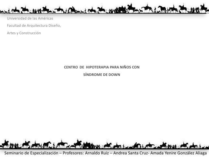 Universidad de las Américas<br />Facultad de Arquitectura Diseño,<br />Artes y Construcción<br />CENTRO  DE  HIPOTERAPIA P...