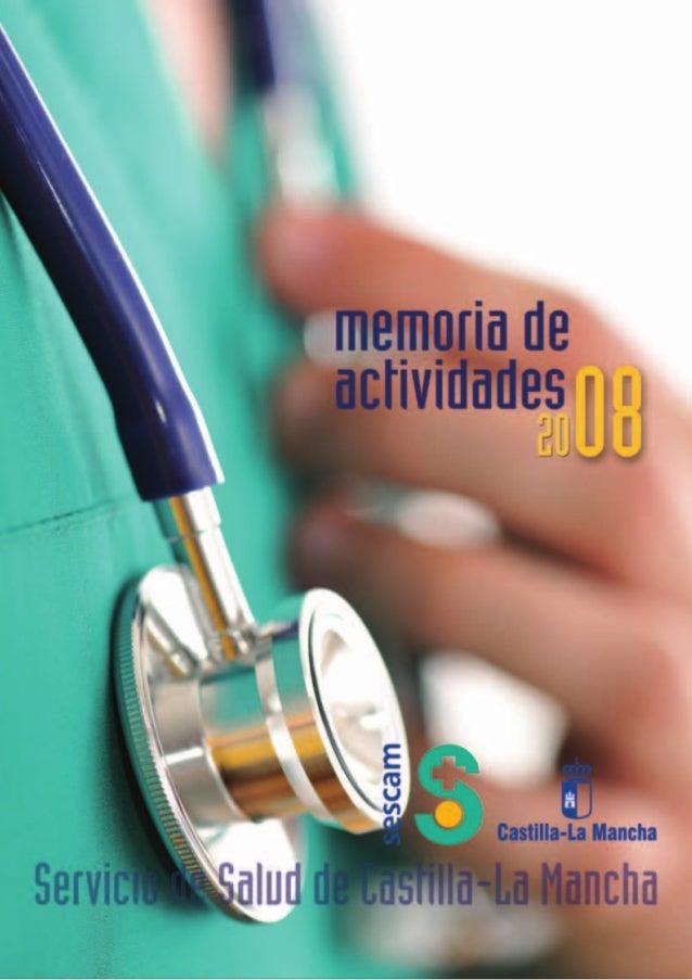 La Presente Memoria de Actividades 2008 del SESCAM, fue aprobada por el Consejo de Administración del Servicio de Salud de...