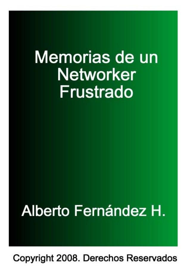 """INTRODUCCIONEn primer lugar quisiera darte la bienvenida          a esta lectura llamada""""MEMORIAS DE UN NETWORKER FRUSTRAD..."""