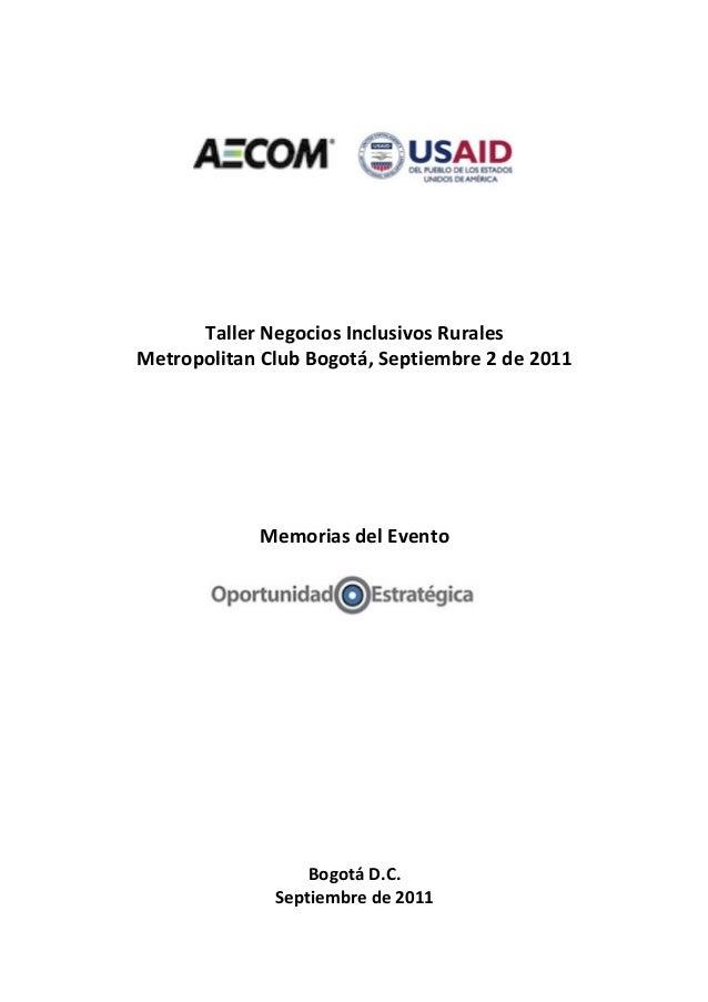 ! ! !!!!!!!!!!!!!! ! ! ! ! ! Taller!Negocios!Inclusivos!Rurales! Metropolitan!Club!Bogotá,!Septiembre!2!de!2011! ! ! ! ! M...