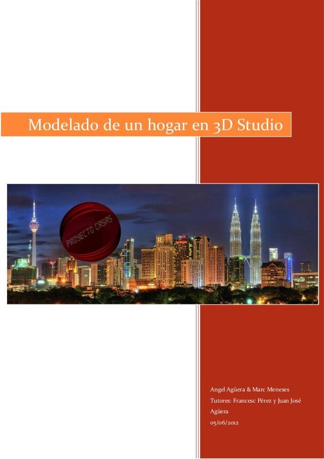 Modelado de un hogar en 3D Studio                       Angel Agüera & Marc Meneses                       Tutores: Frances...