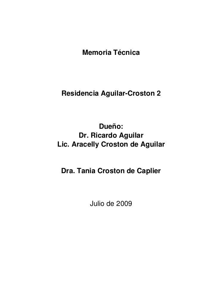 Memoria Técnica Residencia Aguilar-Croston 2             Dueño:       Dr. Ricardo AguilarLic. Aracelly Croston de Aguilar ...