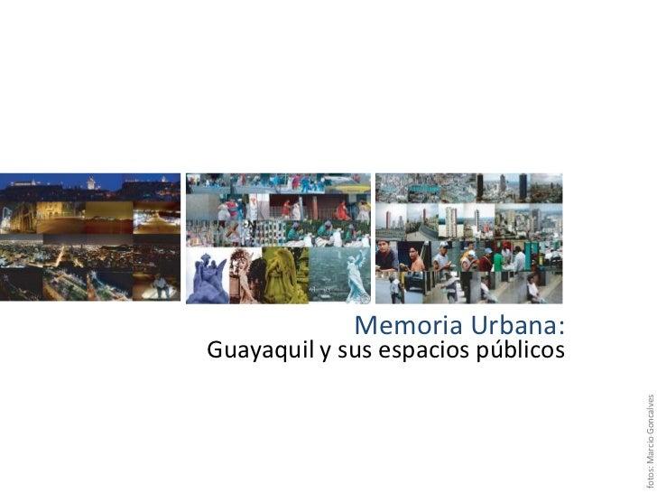 Memoria Urbana:<br />Guayaquil y sus espacios públicos<br />fotos: MarcioGoncalves<br />