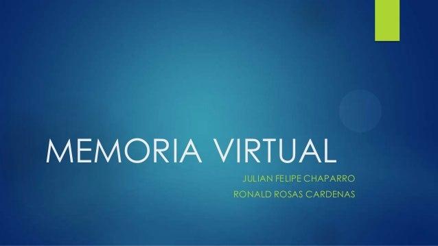 MEMORIA VIRTUAL JULIAN FELIPE CHAPARRO RONALD ROSAS CARDENAS