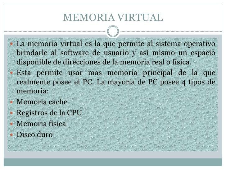 MEMORIA VIRTUAL<br />La memoria virtual es la que permite al sistema operativo brindarle al software de usuario y así mism...