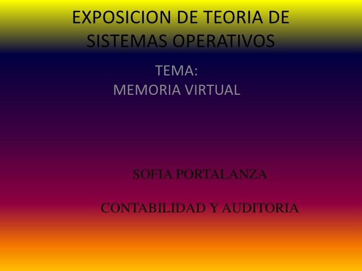 EXPOSICION DE TEORIA DE SISTEMAS OPERATIVOS        TEMA:    MEMORIA VIRTUAL      SOFIA PORTALANZA   CONTABILIDAD Y AUDITORIA