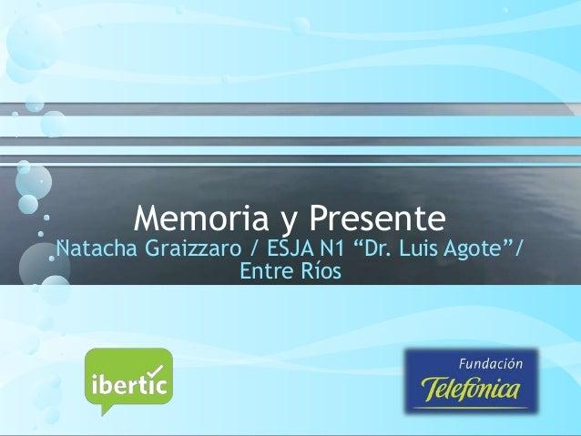 """Memoria y Presente Natacha Graizzaro / ESJA N1 """"Dr. Luis Agote""""/ Entre Ríos"""