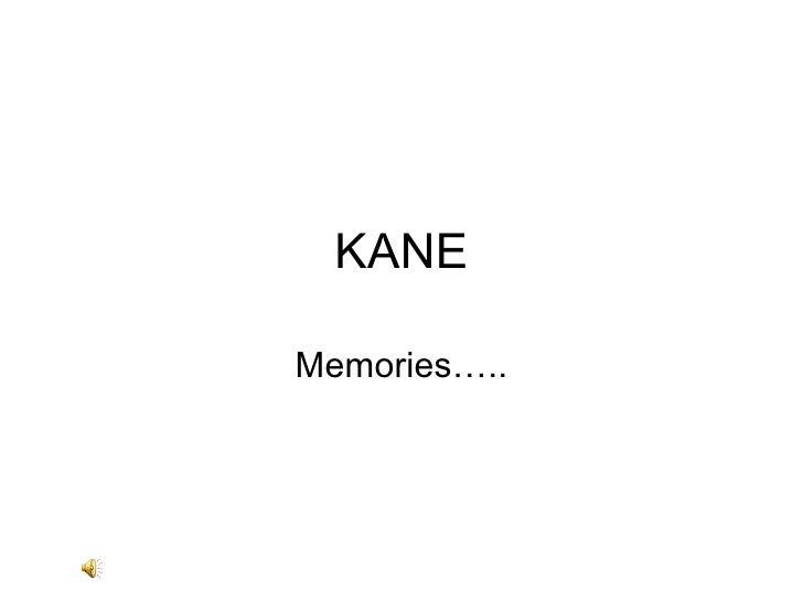 KANE Memories…..