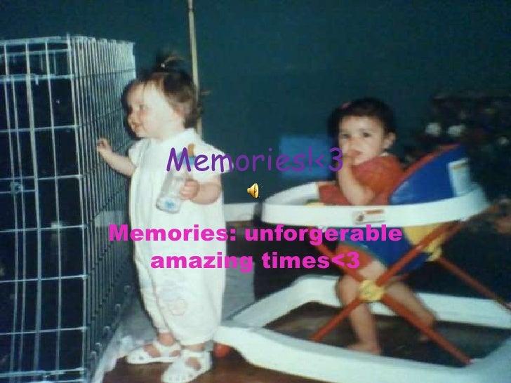 Memories!<3<br />Memories: unforgerable amazing times<3<br />