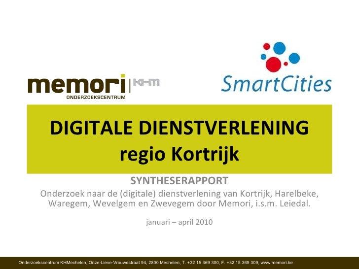 DIGITALE DIENSTVERLENING regio Kortrijk SYNTHESERAPPORT Onderzoek naar de (digitale) dienstverlening van Kortrijk, Harelbe...