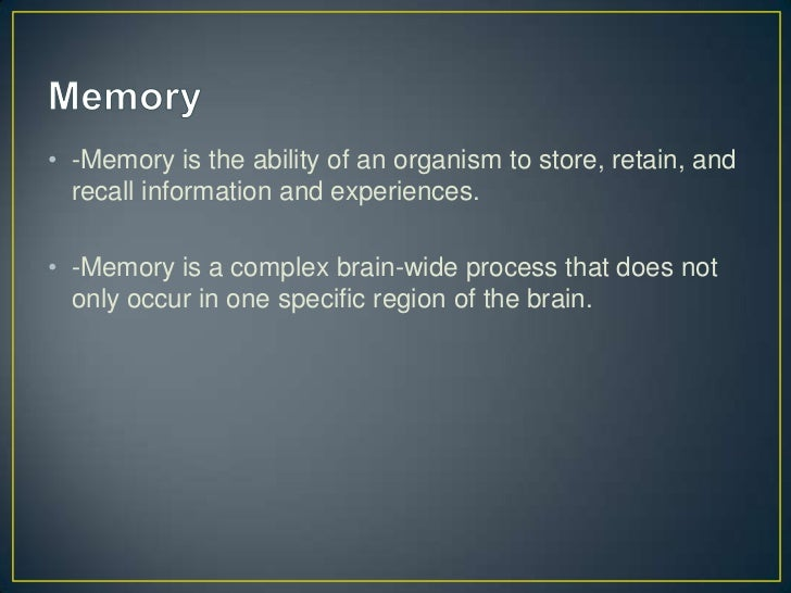 • -Memory is the ability of an organism to store, retain, and  recall information and experiences.• -Memory is a complex b...