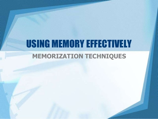 USING MEMORY EFFECTIVELY: Memorization Techniques