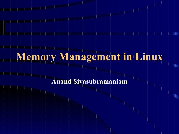 Memory Management in Linux Anand Sivasubramaniam