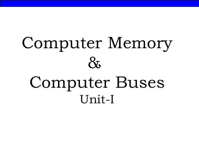 Computer Memory & Computer Buses Unit-I