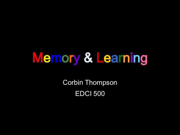 M e m o r y  &  L e a r n i n g Corbin Thompson EDCI 500
