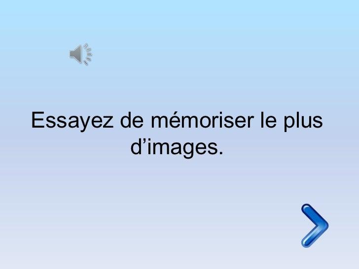 Essayez de mémoriser le plus         d'images.