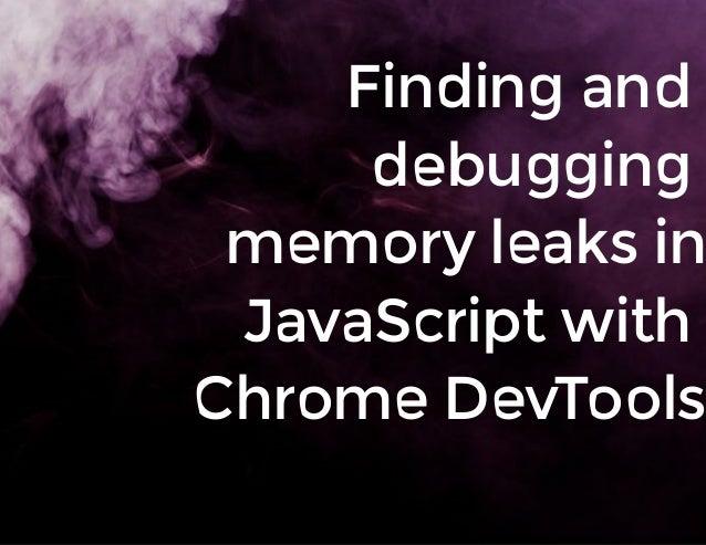 Findingand debugging memoryleaksin JavaScriptwith ChromeDevTools