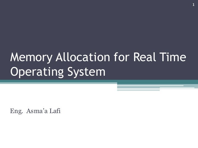Memory Allocation for Real Time Operating System Eng. Asma'a Lafi 1