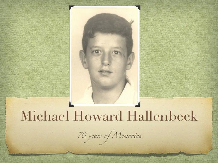 Michael Howard Hallenbeck       70 years of Memo!es