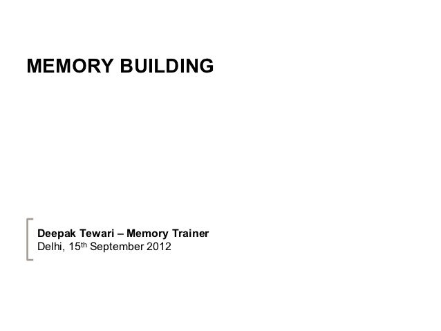 MEMORY BUILDINGDeepak Tewari – Memory TrainerDelhi, 15th September 2012