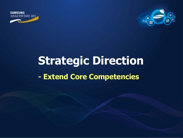 core competence of samsung Distinctive competencies: examples & pros and cons by walter white for instance, after kodak understood that its core competence is imagining.