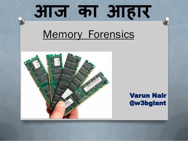 आज का आहार Memory Forensics  Varun Nair @w3bgiant