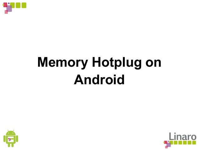 LCA13: Memory Hotplug on Android