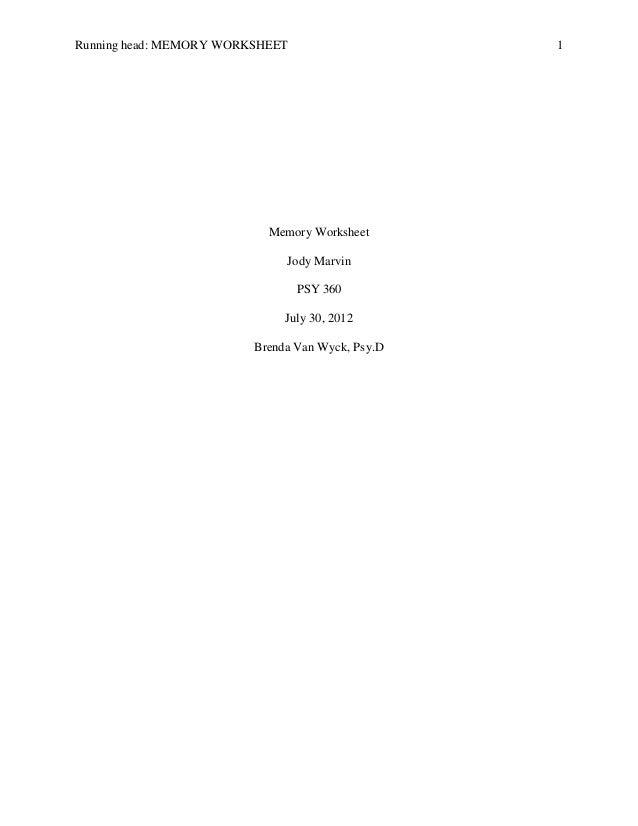 Running head: MEMORY WORKSHEET  1  Memory Worksheet Jody Marvin PSY 360 July 30, 2012 Brenda Van Wyck, Psy.D