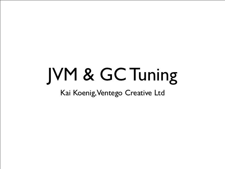 JVM and Garbage Collection Tuning