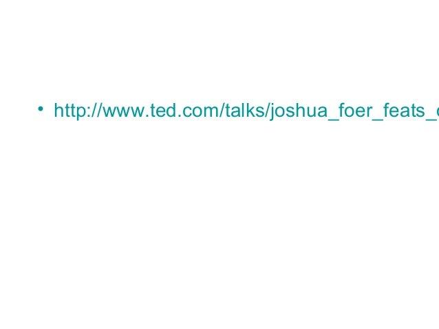 • http://www.ted.com/talks/joshua_foer_feats_o