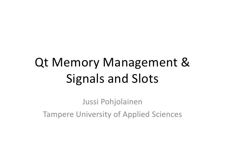 Qt Memory Management &Signals and Slots<br />Jussi Pohjolainen<br />Tampere University of Applied Sciences<br />