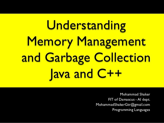 Understanding Memory Managementand Garbage Collection     Java and C++                        Mohammad Shaker             ...