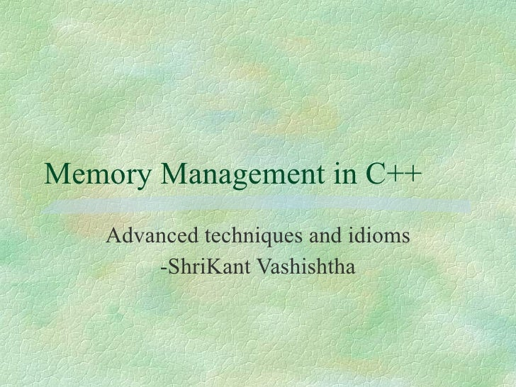 Memory Management in C++ Advanced techniques and idioms -ShriKant Vashishtha