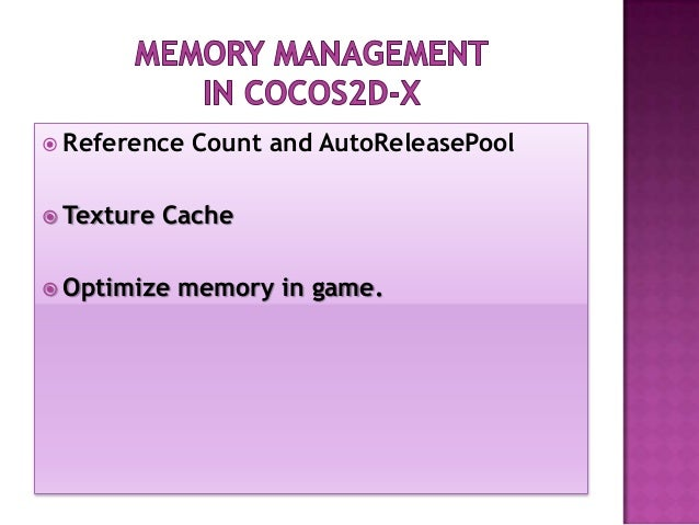  Reference Count and AutoReleasePool  Texture Cache  Optimize memory in game.