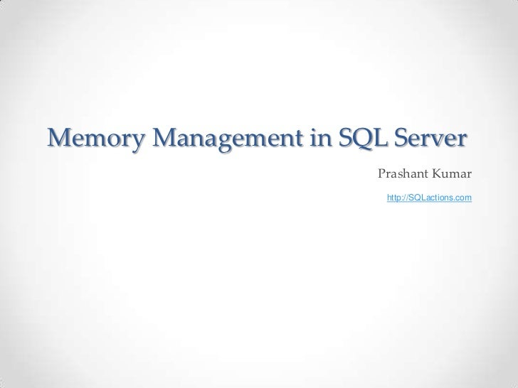 Memory Management in SQL Server                        Prashant Kumar                         http://SQLactions.com