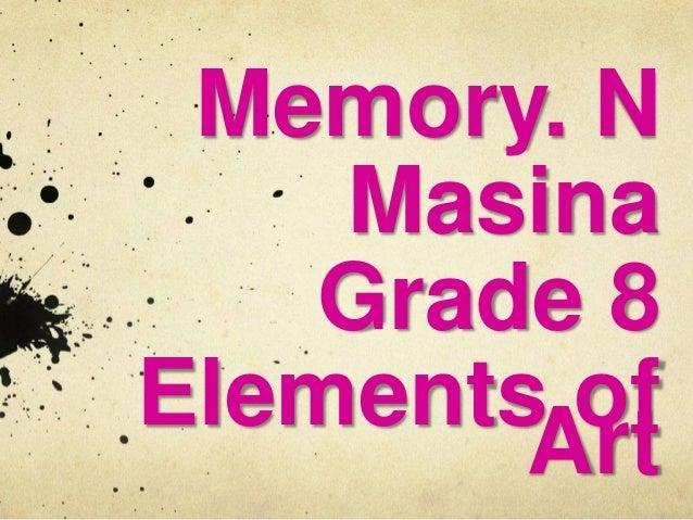 Memory. N Masina Grade 8 Elements of Art