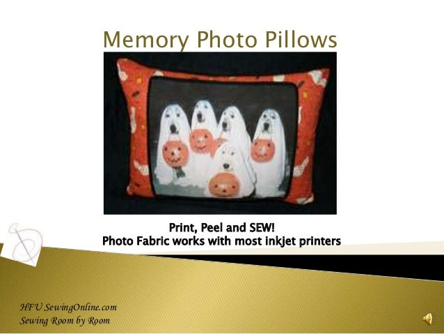 Memory Photo Pillows                             Print, Peel and SEW!                 Photo Fabric works with most inkjet ...